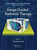 Image-Guided Radiation Therapy, J. Daniel Bourland, 1439802734