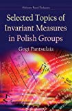 Selected Topics of Invariant Measures in Polish Groups, Gogi Pantsulaia, 1629488313