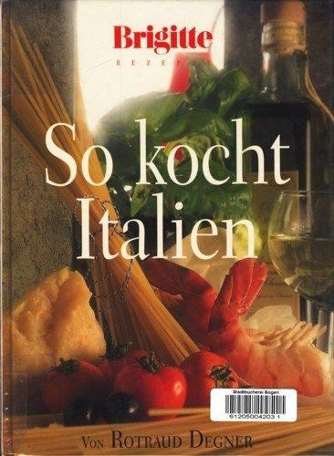 So kocht Italien. Brigitte Rezepte.