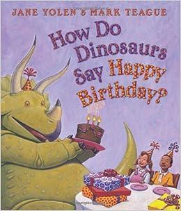 How Do Dinosaurs Say Happy Birthday Amazon Co Uk Mark Teague Books