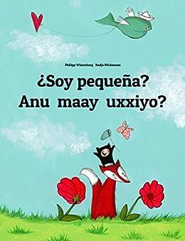 ¿Soy pequeña? Anu maay uxxiyo?: Libro infantil ilustrado español-afar (Edición bilingüe) (Spanish Edition) by [Winterberg, Philipp]