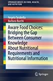 Aware Food Choices: Bridging the Gap Between Consumer Knowledge About Nutritional Requirements and Nutritional Information (SpringerBriefs in Food, Health, and Nutrition)