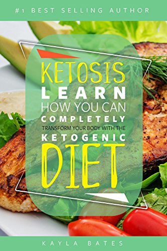 Ketosis: Learn How You Can COMPLETELY Transform Your Body With The Ketogenic Diet! by [Bates, Kayla]