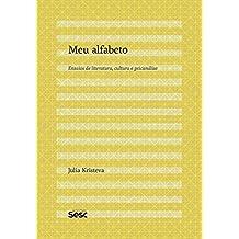 Meu alfabeto: ensaios de literatura, cultura e psicanálise