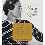 Wallis in Love: The Untold Life of the Duchess of Windsor, the Woman Who Changed the Monarchy | Andrew Morton