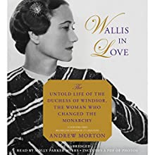 Wallis in Love: The Untold Life of the Duchess of Windsor, the Woman Who Changed the Monarchy Audiobook by Andrew Morton Narrated by Molly Parker Myers
