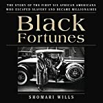 Black Fortunes: The Story of the First Six African Americans Who Escaped Slavery and Became Millionaires | Shomari Wills