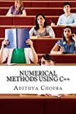 Numerical Methods Using C++, Adithya Chopra and Sean Harris, 149424408X