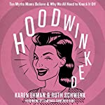Hoodwinked: Ten Myths Moms Believe and Why We All Need to Knock It Off | Ruth Schwenk,Karen Ehman