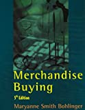 Merchandise Buying 5th Edition, Maryanne Smith Bohlinger and Maryanne Smith Bohlinger, 1563671883