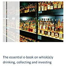 The essential e-book on whisk(e)y drinking, collecting and investing: A novice guide to fine malts, blends and bourbon