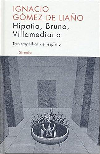 Hipatia, Bruno, villamediana / Hypatia, Bruno, Villamediana: Tres Tragedias Del Espiritu/ Three Spirit Tragedies (Libros Del Tiempo)