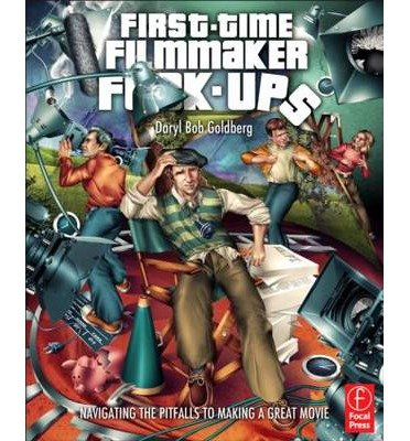 Download [ First-Time Filmmaker F*#-Ups: Navigating the Pitfalls to Making a Great Movie [ FIRST-TIME FILMMAKER F*#-UPS: NAVIGATING THE PITFALLS TO MAKING A GREAT MOVIE BY Goldberg, Daryl ( Author ) Sep-12-2011[ FIRST-TIME FILMMAKER F*#-UPS: NAVIGATING THE PITFALLS TO MAKING A GREAT MOVIE [ FIRST-TIME FILMMAKER F*#-UPS: NAVIGATING THE PITFALLS TO MAKING A GREAT MOVIE BY GOLDBERG, DARYL ( AUTHOR ) SEP-12-2011 ] By Goldberg, Daryl ( Author )Sep-12-2011 Paperback PDF