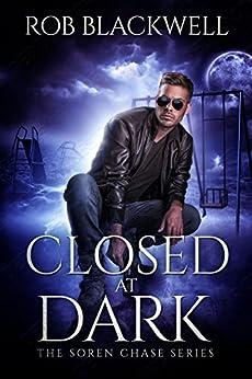 Closed at Dark: A Novella (The Soren Chase Series) by [Blackwell, Rob]
