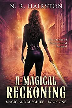 A Magical Reckoning: Five Stories of Supernatural Betrayal (Magic and Mischief Book 1) by [Hairston, N. R.]