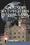 Ghosts of Southwest Pennsylvania (Haunted America)