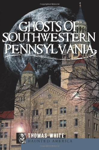 Ghosts of Southwest Pennsylvania (Haunted - Ny County Cross