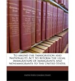img - for To Amend the Immigration and Nationality ACT to Reform the Legal Immigration of Immigrants and Nonimmigrants to the United States. (Paperback) - Common book / textbook / text book