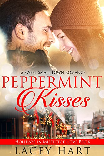 Peppermint Kisses: A Sweet Small Town (Peppermint Kiss)