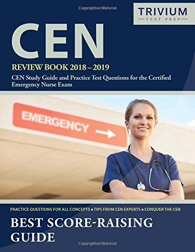 CEN Review Book 2018-2019: CEN Study Guide and Practice Test Questions for the Certified Emergency Nurse Exam cover