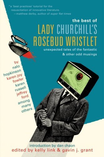 The Best of Lady Churchill's Rosebud Wristlet: Unexpected Tales of the Fantastic & Other Odd Musings