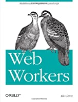 Web Workers: Multithreaded Programs in JavaScript Front Cover