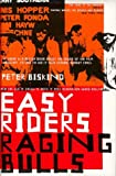 Easy Riders, Raging Bulls: How the Sex, Drugs and Rock 'n' Roll Generation saved Hollywood by Peter Biskind (29-Oct-1998) Hardcover