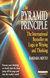 The Pyramid Principle: Logic in Writing and Thinking (Financial Times Series) 2nd (second) Edition by Minto, Barbara published by Financial Times/ Prentice Hall (1995)