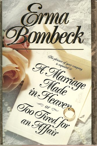 A Marriage Made In Heaven ... Or Too Tired For An Affair by Erma Bombeck