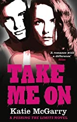 Take Me On (A Pushing the Limits Novel) by McGarry, Katie (2014) Paperback