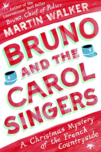 Bruno and the Carol Singers: A Christmas Mystery of the French Countryside (Bruno, Chief of Police Book 5)