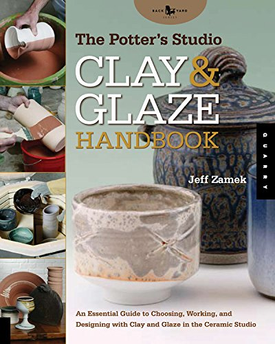 The Potter's Studio Clay and Glaze Handbook: An Essential Guide to Choosing, Working, and Designing with Clay and Glaze in the Ceramic Studio (Studio Handbook Series) ebook