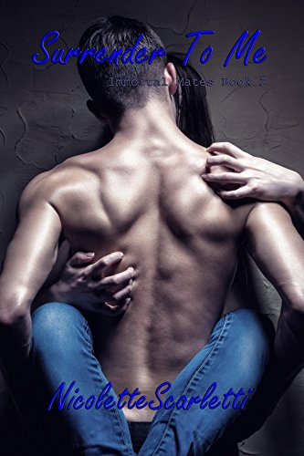 Surrender To Me (Immortal Mates Book 2) by [Scarletti, Nicolette]