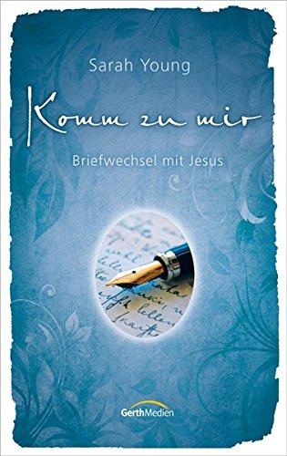 Komm zu mir: Briefwechsel mit Jesus Gebundenes Buch – 29. August 2011 Sarah Young Gerth Medien GmbH 3865916244 Christentum
