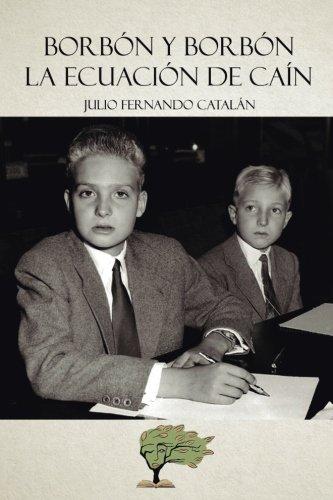 Borbon y Borbon: La ecuacion de Cain (Spanish Edition) [Julio Fernando Catalan] (Tapa Blanda)