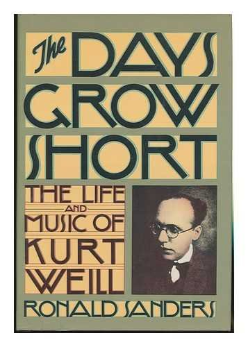 - The days grow short: The life and music of Kurt Weill