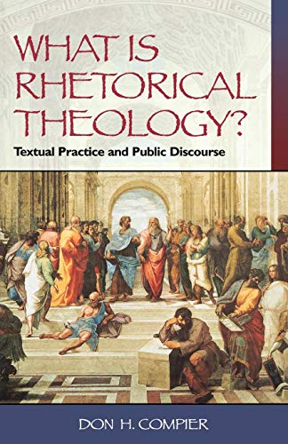 What Is Rhetorical Theology?: Textual Practice and Public Discourse
