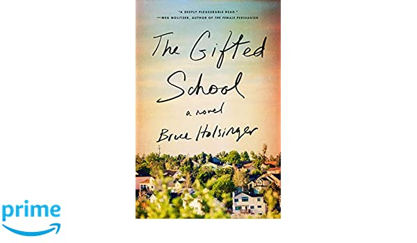 Its Better To Be Born Rich Than Gifted >> Amazon Com The Gifted School A Novel 9780525534969 Bruce