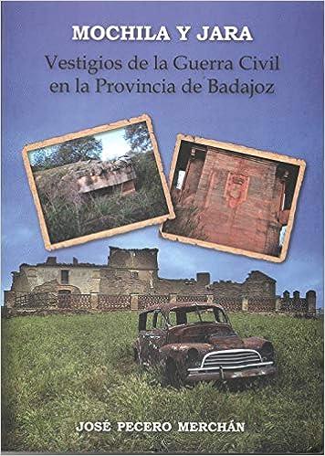 Vestigios de la Guerra Civil en la Provincia de Badajoz: Amazon.es: José Pecero Merchán, MIguel Sanchez: Libros