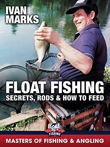 Float Fishing: Secrets, Rods & How to Feed - Ivan Marks (Masters of Fishing & Angling)
