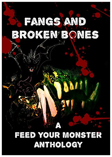 Fangs and Broken Bones: A Feed Your Monster Anthology