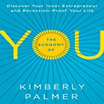 The Economy of YOU: Discover Your Inner Entrepreneur and Recession-Proof Your Life | Kimberly Palmer