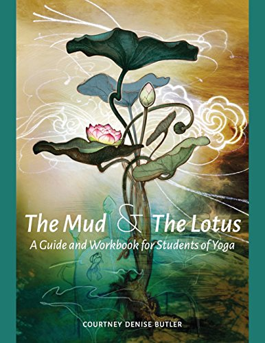 The Mud & The Lotus: A Guide and Workbook for Students of Yoga (Yoga Teacher Training)
