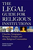 The Legal Guide for Religious Institutions: Churches, Synagogues, Mosques, Temples, and Other Religious Communities