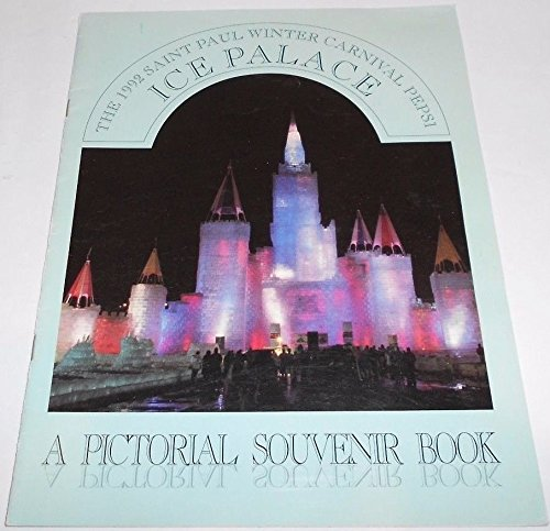 (The 1992 Saint Paul Winter Carnival Pepsi Ice Palace: A Pictorial Souvenir Book)