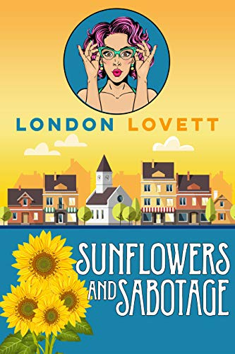 Sunflowers and Sabotage (Port Danby Cozy Mystery Book 10) by [Lovett, London]