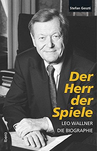 Der Herr der Spiele - Leo Wallner: Die Biographie