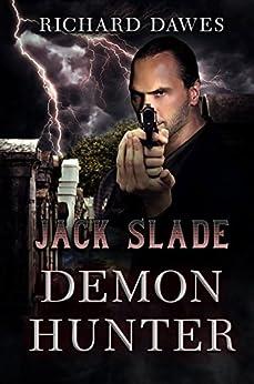 Jack Slade: Demon Hunter (Jack Slade Thriller Book 2) by [Dawes, Richard]