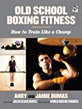 Old School Boxing Fitness: How to Train Like a Champ