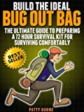 Build the Ideal Bug Out Bag: The Ultimate Guide to Preparing a 72 Hour Survival Kit  for Surviving Comfortably